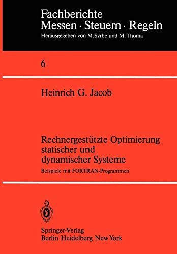 Rechnergestützte Optimierung statischer und dynamischer Systeme: Beispiele mit FORTRAN-Programmen (Fachberichte Messen - Steuern - Regeln, 6, Band 6)