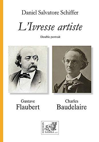 L'Ivresse artiste: Baudelaire – Flaubert