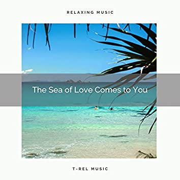 2021 New: The Sea of Love Comes to You