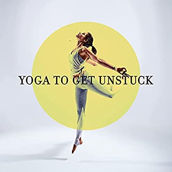 Yoga to Get Unstuck: Meditation Music to Balance Energy, Find Stability and Peace