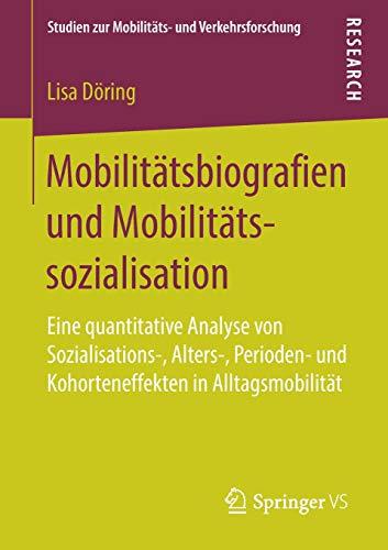 Mobilitätsbiografien und Mobilitätssozialisation: Eine quantitative Analyse von Sozialisations-, Alters-, Perioden- und Kohorteneffekten in ... zur Mobilitäts- und Verkehrsforschung)