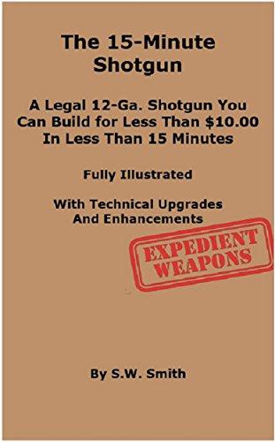 The 15-Minute Shotgun: A LEGAL 12-GA. SHOTGUN YOU CAN BUILD FOR LESS THAN $10.00 IN LESS THAN 15 MINUTES