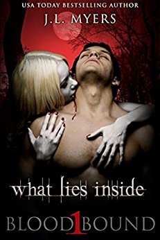 What Lies Inside: A Vampire Paranormal Romance (Blood Bound Series Book 1) by [J.L. Myers]
