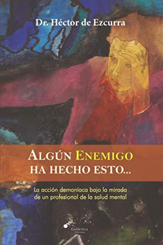 ALGÚN ENEMIGO HA HECHO ESTO: La acción demoníaca bajo la mirada de un profesional de la salud mental (Spanish Edition)
