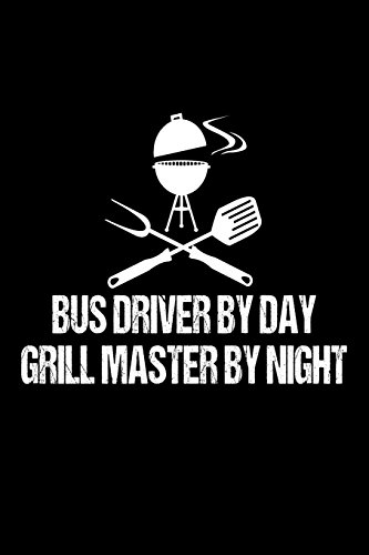 Bus Driver By Day Grill Master By Night: Funny BBQ Grill Gift Notebook For Bus Drivers