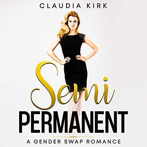 Semi-Permanent: A Gender Swap Romance Audiobook By Claudia Kirk cover art