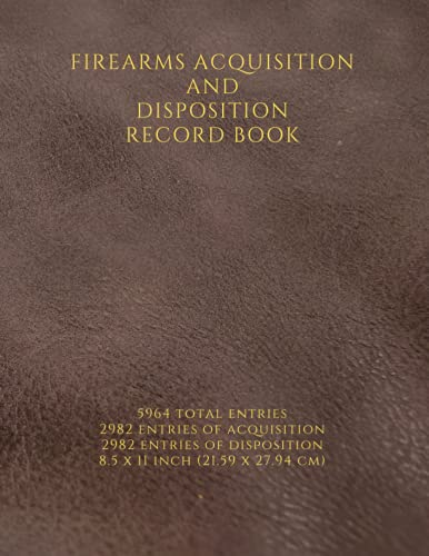 Compare Textbook Prices for FIREARMS ACQUISITION AND DISPOSITION RECORD BOOK: FIREARMS AND WEAPONS INVENTORY. ORGANISE EVERY FIREARMS POSSESSIONS IN ESTABLISHED MANNER  ISBN 9798520138433 by Entrain, Explosive
