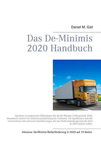 Das De-Minimis 2020 Handbuch: Hunderte exemplarische Maßnahmen für die De-Minimis Förderperiode 2020, thematisch sortiert von Arbeitsschutzkleidung bis Telematik. (Das De-Minimis Handbuch, Band 2)