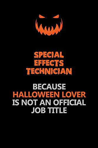 Special Effects Technician Because Halloween Lover Is Not An Official Job Title: Halloween Scary Pumpkin Jack O'Lantern 120 Pages 6x9 Blank Lined Paper Notebook Journal