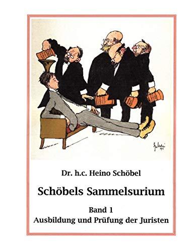 Schöbels Sammelsurium: Band 1 Ausbildung und Prüfung der Juristen