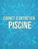Carnet d'entretien piscine: Carnet Sanitaire des Eaux de Piscine - Permet l'enregistrement journalier de diverses informations telles que la fréquentation et les analyses de l'eau
