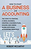 How to Start a Business and Accounting: The Steps to Starting a Small Business, Creating a Business Plan, Scaling and Hiring along with Basic Accounting Principles