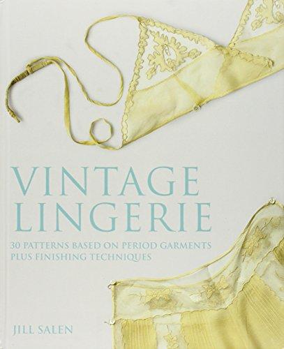 Vintage Lingerie: 30 Patterns Based on Period Garments Plus Finishing Techniques