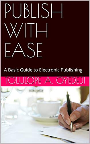 PUBLISH WITH EASE: A Basic Guide to Electronic Publishing (English Edition)