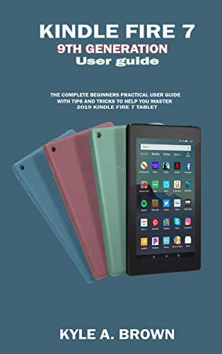 kindle fire 7 9th generation User guide: The Complete Beginners Practical user Guide With Tips and Tricks to help you Master 2019 Kindle Fire 7 Tablet