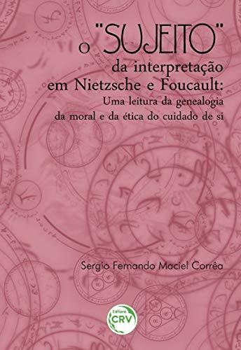 O sujeito da interpretação em nietzsche e foucault: uma leitura da genealogia da moral e da ética do cuidado de si