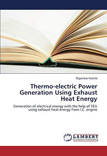 Thermo-electric Power Generation Using Exhaust Heat Energy: Generation of electrical energy with the help of TEG using exhaust heat energy from I.C. engine