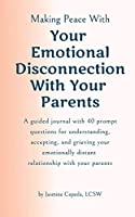 Making Peace With Your Emotional Disconnection With Your Parents