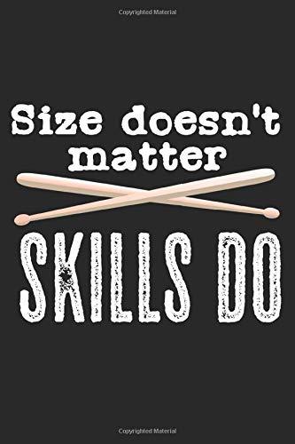 Size Doesn't Matter. Skills Do: A5 Notizbuch, 120 Seiten liniert, Schlagzeug Schlagzeuger Drummer Musiker Drums Lustiger Spruch Größe Skills