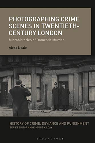 Photographing Crime Scenes in Twentieth-Century London: Microhistories of Domestic Murder (History of Crime, Deviance and Punishment) (English Edition)