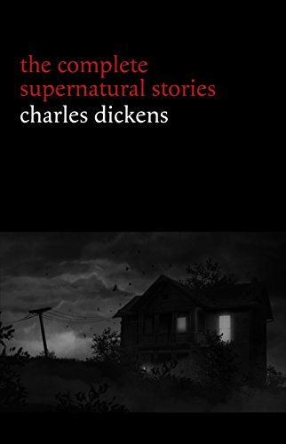 Charles Dickens: The Complete Supernatural Stories (20+ tales of ghosts and mystery: The Signal-Man, A Christmas Carol, The Chimes, To Be Read at Dusk, ... (Halloween Stories) (English Edition)