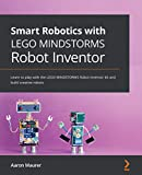 Smart Robotics with LEGO MINDSTORMS Robot Inventor: Learn to play with the LEGO MINDSTORMS Robot Inventor kit and build creative robots (English Edition)
