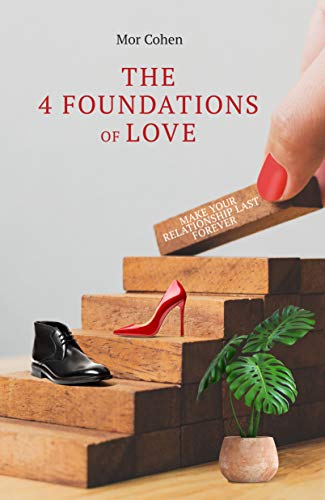 The 4 Foundations of love by Mor M Cohen