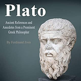 Plato: Ancient References and Anecdotes from a Prominent Greek Philosopher                   By:                                                                                                                                 Ferdinand Jives                               Narrated by:                                                                                                                                 Alasdair Cunningham                      Length: 1 hr and 11 mins     7 ratings     Overall 5.0