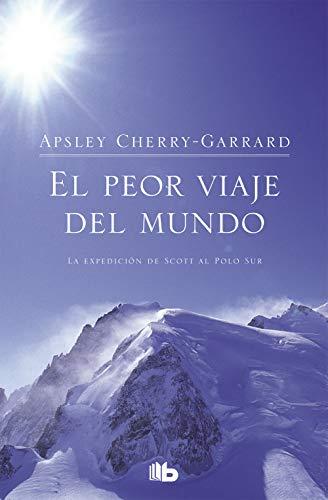 El peor viaje del mundo: La expedición de Scott al Polo Sur (B DE BOLSILLO) [Idioma Inglés] (No ficción)