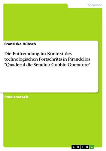 """Die Entfremdung im Kontext des technologischen Fortschritts in Pirandellos """"Quaderni die Serafino Gubbio Operatore"""" (German Edition)"""