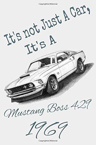 It\'s Not Just A Car, It\'s Ford Mustang Boss 429 1969 Notebook, Journal, Diary...: Ford Mustang Quote Journal (110 Pages,Matte, 6 x 9)