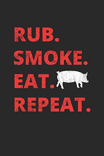 Rub. Smoke. Eat. Repeat.: Grill Notizbuch zum Selberschreiben & Gestalten von Rezepten und Grillrezepten von Fleisch und Wurst als persönliches Kochbuch beim Grillen