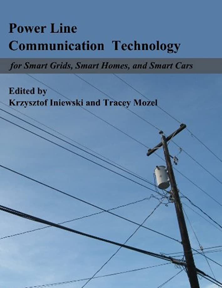 Power Line Communication Technologies for Smart Grids, Smart Cars, and Smart Homes
