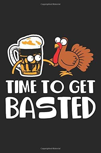 Time to get Basted: Thanksgiving Türkei Bier Foodie Get Basted Notizbuch gepunktet DIN A5 - 120 Seiten für Notizen, Zeichnungen, Formeln | Organizer Schreibheft Planer Tagebuch