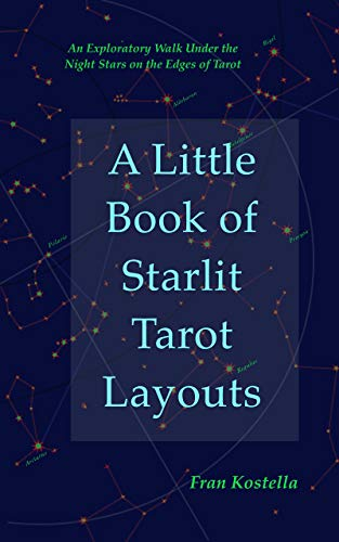 A Little Book of Starlit Tarot Layouts: An Exploratory Walk Under the Night Stars at the Edge of Tarot (English Edition)
