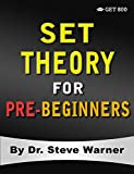 Set Theory for Pre-Beginners: An Elementary Introduction to Sets, Relations, Partitions, Functions, Equinumerosity, Logic, Axiomatic Set Theory, Ordinals, and Cardinals (English Edition)