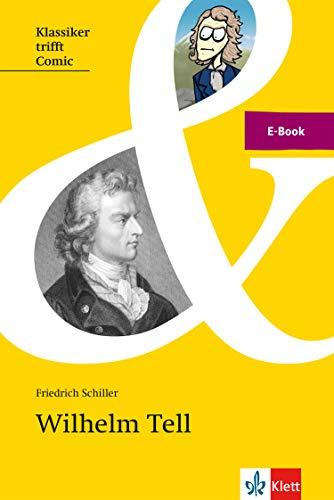 Schiller: Wilhelm Tell: E-Book (Klassiker trifft Comic / Interesse wecken, Zugang erleichtern, Originaltext lesen)