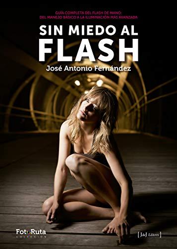Sin miedo al flash: Guía completa de flash de mano del manejo básico a la iluminación más avanzada (FotoRuta)