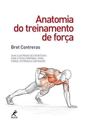 Anatomia do treinamento de força: Guia ilustrado de exercícios com o peso corporal para força, potência e definição
