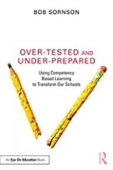 Over-Tested and Under-Prepared: Using Competency Based Learning to Transform Our Schools (Eye on Education Books) Kindle Edition