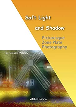 [Tatsuoki Takeda]のSoft Light and Shadow: Picturesque Zone Plate Photography (zone plate photo album Book 1) (English Edition)