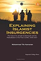 Explaining Islamist Insurgencies : The Case of al-Jamaah al-Islamiyyah and the Radicalisation of the Poso Conflict, 2000-2007 (Imperial College Press Insurgency and Terrorism) by Muhammad Tito Karnavian(2014-12-06)