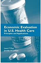 [ ECONOMIC EVALUATION IN U.S. HEALTH CARE: PRINCIPLES AND APPLICATIONS ] By Lofland, Jennifer H ( Author)