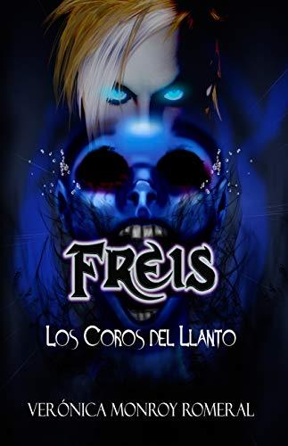 Freis. Los Coros del Llanto (Colección sobrenatural FREIS nº 1)