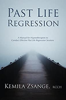 Past Life Regression: A Manual for Hypnotherapists to Conduct Effective Past Life Regression Sessions by [Kemila Zsange]