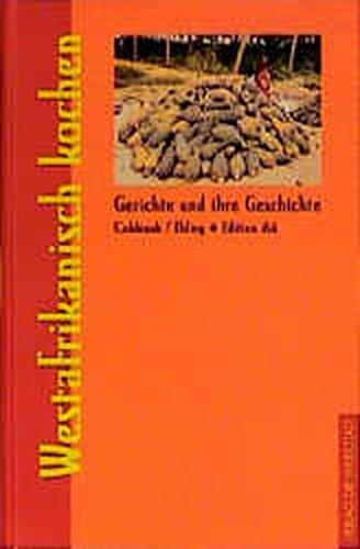 Westafrikanisch kochen: Gerichte und ihre Geschichte (Gerichte und ihre Geschichte - Edition dià im Verlag Die Werkstatt)