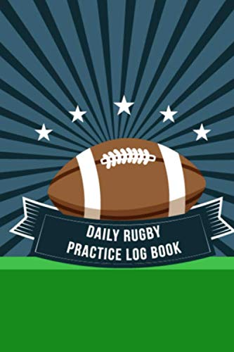 Daily Rugby Practice Log Book: 6x9 Inches 110 Pages Practice Session Rugby Diary for Recording Skills - Rugby Sports Coaching Notebook Journal for Tracking Performance Progress and Training Schedules