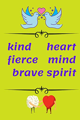 kind heart fierce mind brave spirit: A 120 pages and 6*9 inches, uplifting Positive Motivational Diary ,Planning Cover Slogan, Blank Lined Notebook for Writing