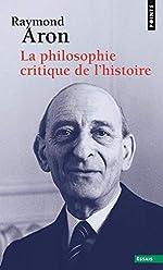 La philosophie critique de l'histoire de Raymond Aron