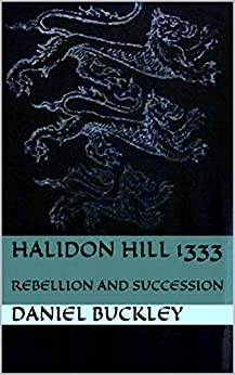 HALIDON hill 1333: REBELLION AND SUCCESSION by [DANIEL PETER  BUCKLEY]